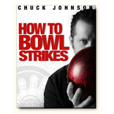 How To Bowl Strikes - Chuck Johnson